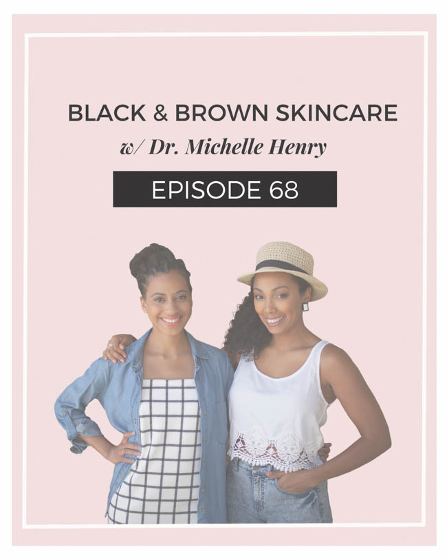 Black & Brown Skincare w/ Dr. Michelle Henry