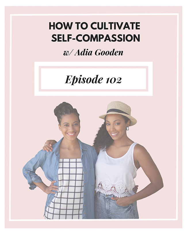 How to cultivate self-compassion w/ Adia Gooden